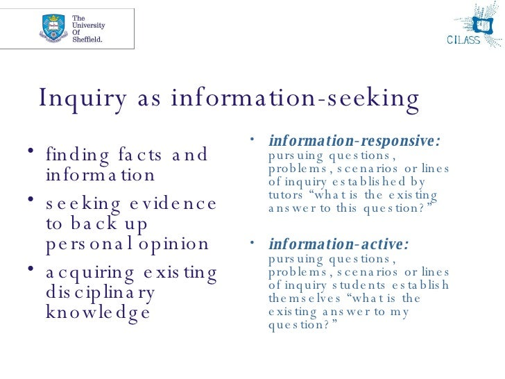 Inquiry as information-seeking <ul><li>finding facts and information  </li></ul><ul><li>seeking evidence to back up person...