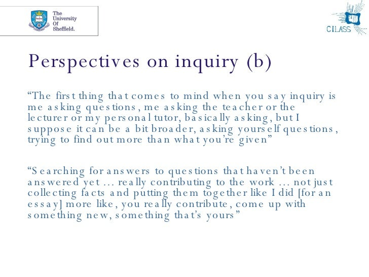 """Perspectives on inquiry (b) <ul><li>"""" The first thing that comes to mind when you say inquiry is me asking questions, me a..."""
