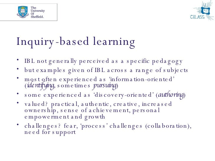 Inquiry-based learning <ul><li>IBL not generally perceived as a specific pedagogy </li></ul><ul><li>but examples given of ...
