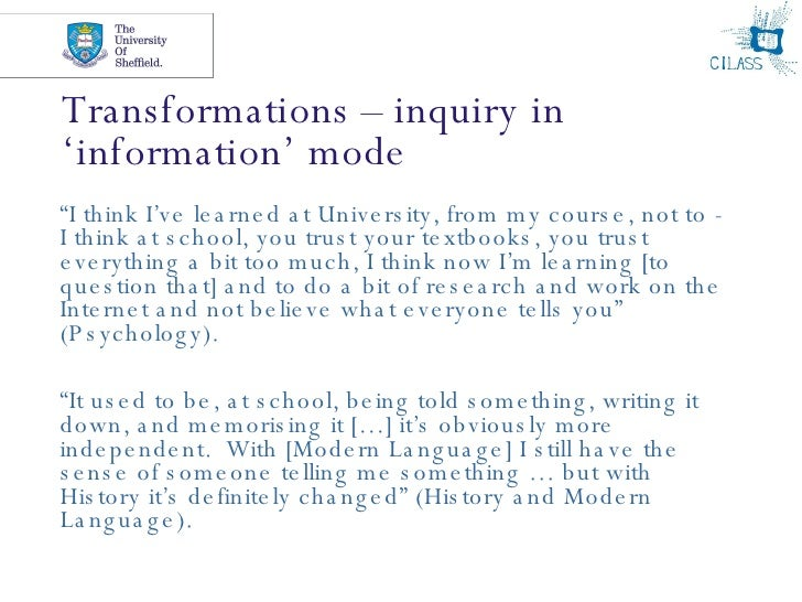 """Transformations – inquiry in 'information' mode <ul><li>"""" I think I've learned at University, from my course, not to - I t..."""