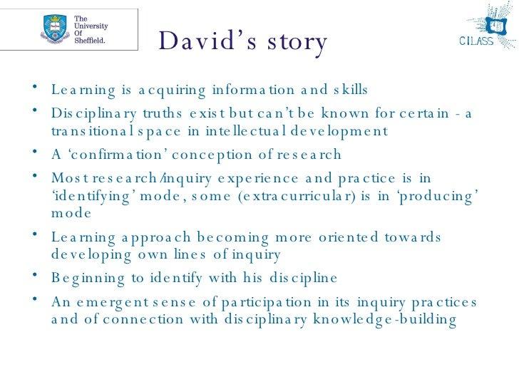 David's story <ul><li>Learning is acquiring information and skills </li></ul><ul><li>Disciplinary truths exist but can't b...
