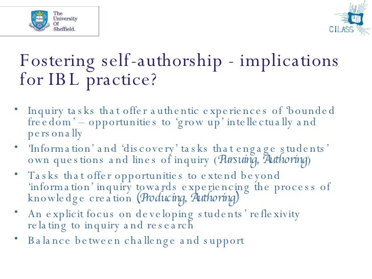 Fostering self-authorship - implications for IBL practice? <ul><li>Inquiry tasks that offer authentic experiences of 'boun...