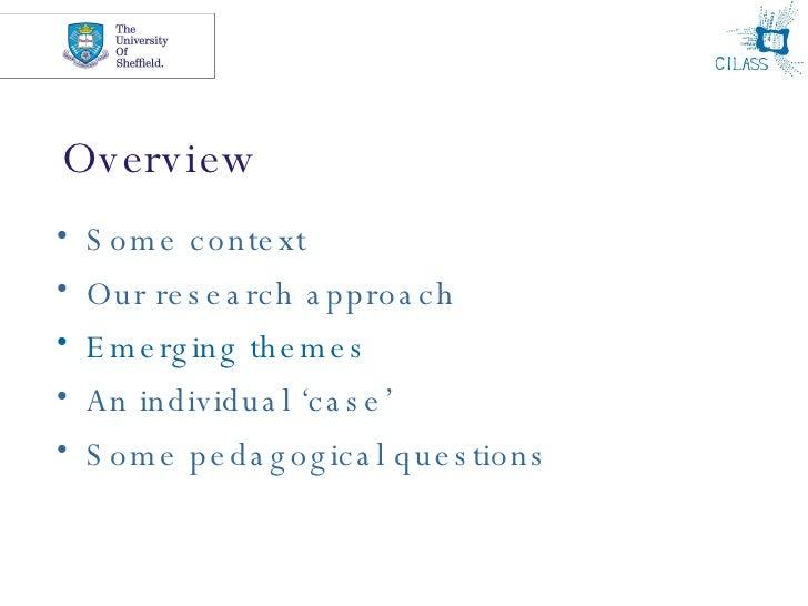 Overview <ul><li>Some context </li></ul><ul><li>Our research approach </li></ul><ul><li>Emerging themes </li></ul><ul><li>...