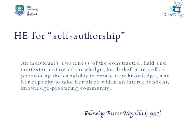 """HE for """"self-authorship"""" <ul><li>An individual's awareness of the constructed, fluid and contested nature of knowledge, he..."""