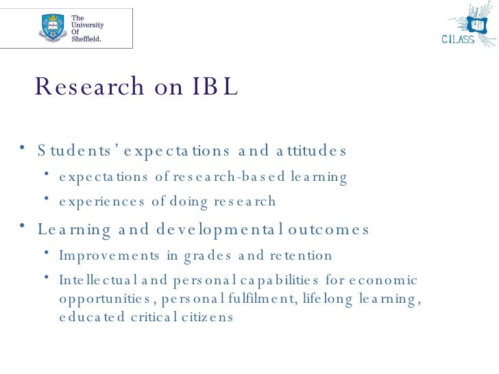 Research on IBL <ul><li>Students' expectations and attitudes </li></ul><ul><ul><li>expectations of research-based learning...