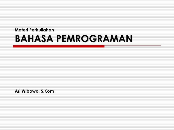 Materi Perkuliahan BAHASA PEMROGRAMAN Ari Wibowo, S.Kom