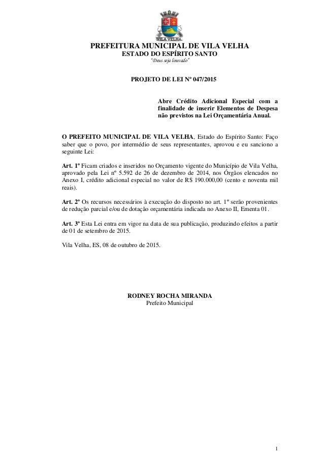 """PREFEITURA MUNICIPAL DE VILA VELHA ESTADO DO ESPÍRITO SANTO """"Deus seja louvado"""" 1 PROJETO DE LEI Nº 047/2015 Abre Crédito ..."""