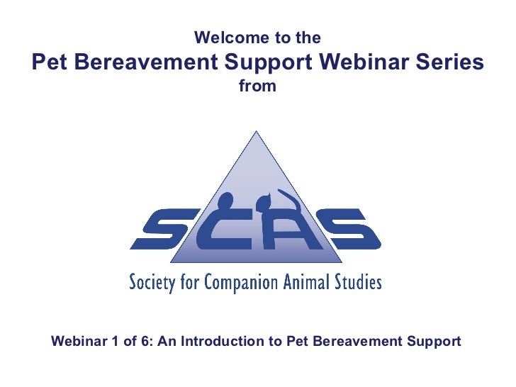 Welcome to thePet Bereavement Support Webinar Series                           from Webinar 1 of 6: An Introduction to Pet...