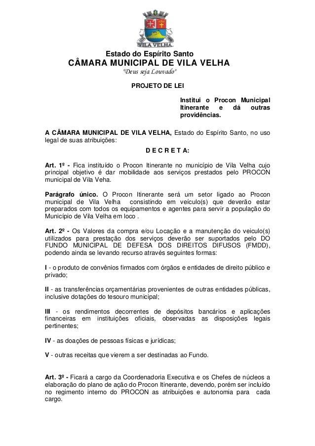 """Estado do Espírito Santo  CÂMARA MUNICIPAL DE VILA VELHA """"Deus seja Louvado"""" PROJETO DE LEI Institui o Procon Municipal It..."""