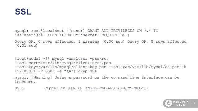 14 SSL mysql: root@localhost ((none)) GRANT ALL PRIVILEGES ON *.* TO 'ssluser'@'%' IDENTIFIED BY 'sekret' REQUIRE SSL; Que...