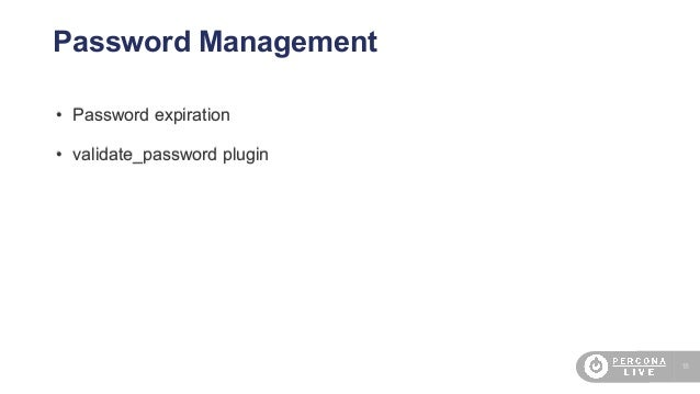 18 Password Management • Password expiration • validate_password plugin