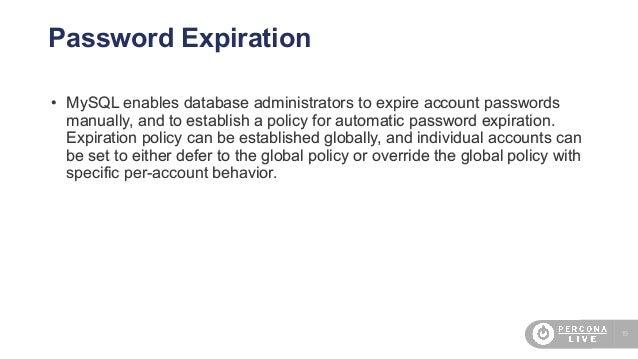 19 Password Expiration • MySQL enables database administrators to expire account passwords manually, and to establish a po...