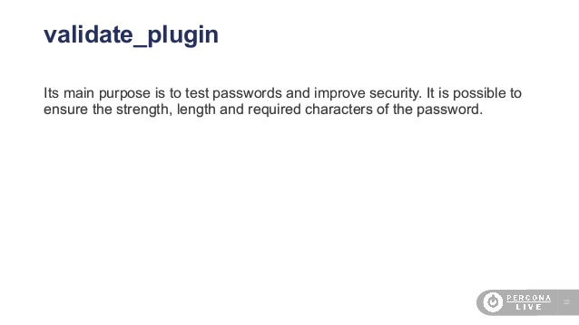 22 validate_plugin Its main purpose is to test passwords and improve security. It is possible to ensure the strength, leng...