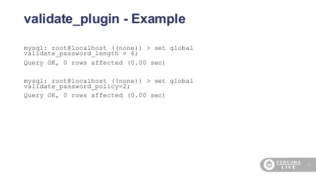 25 validate_plugin - Example mysql: root@localhost ((none)) > set global validate_password_length = 6; Query OK, 0 rows af...