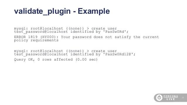 26 validate_plugin - Example mysql: root@localhost ((none)) > create user test_password@localhost identified by 'PasSw0Rd'...