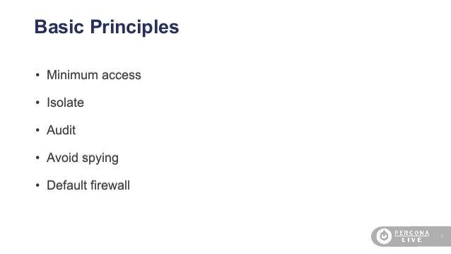 3 Basic Principles • Minimum access • Isolate • Audit • Avoid spying • Default firewall