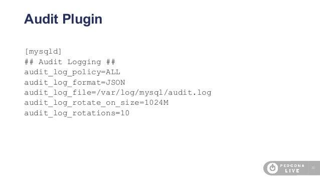 30 Audit Plugin [mysqld] ## Audit Logging ## audit_log_policy=ALL audit_log_format=JSON audit_log_file=/var/log/mysql/audi...