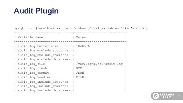 31 Audit Plugin mysql: root@localhost ((none)) > show global variables like 'audit%'; +-----------------------------+-----...
