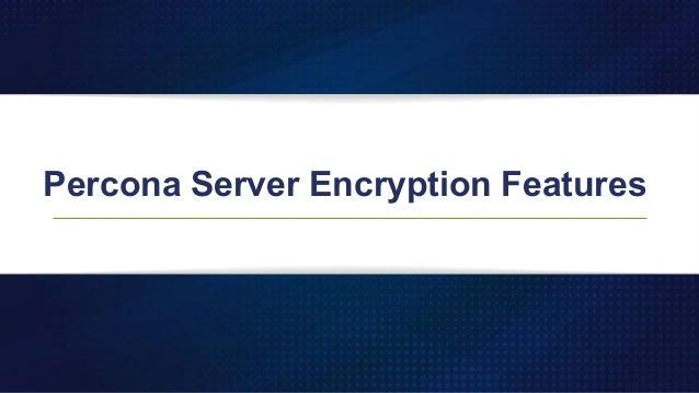 Percona Server Encryption Features