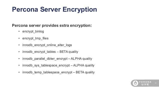 34 Percona Server Encryption Percona server provides extra encryption: • encrypt_binlog • encrypt_tmp_files • innodb_encry...
