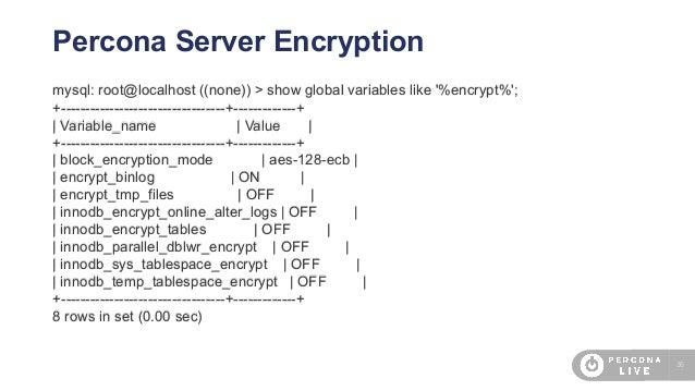 36 Percona Server Encryption mysql: root@localhost ((none)) > show global variables like '%encrypt%'; +-------------------...