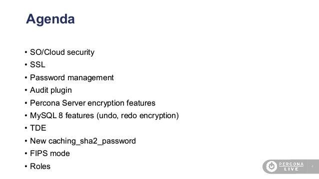 4 Agenda • SO/Cloud security • SSL • Password management • Audit plugin • Percona Server encryption features • MySQL 8 fea...