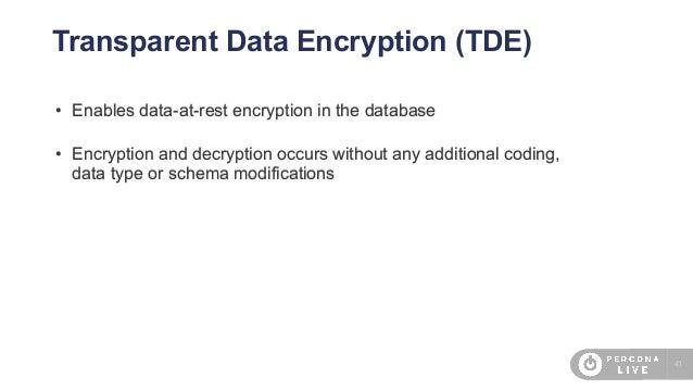 41 Transparent Data Encryption (TDE) • Enables data-at-rest encryption in the database • Encryption and decryption occurs ...