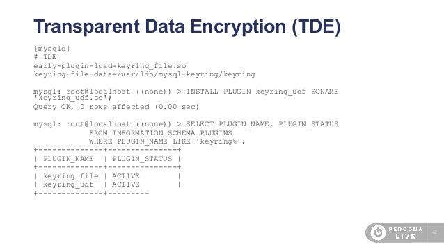42 Transparent Data Encryption (TDE) [mysqld] # TDE early-plugin-load=keyring_file.so keyring-file-data=/var/lib/mysql-key...