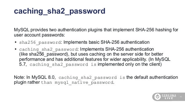 46 caching_sha2_password MySQL provides two authentication plugins that implement SHA-256 hashing for user account passwor...