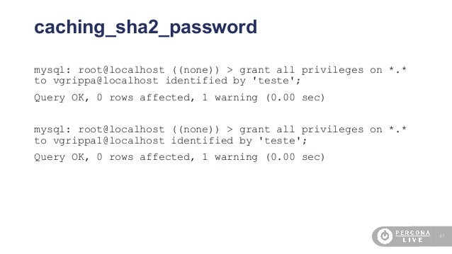 47 caching_sha2_password mysql: root@localhost ((none)) > grant all privileges on *.* to vgrippa@localhost identified by '...
