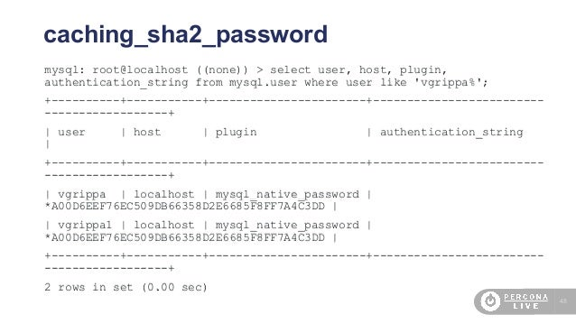 48 caching_sha2_password mysql: root@localhost ((none)) > select user, host, plugin, authentication_string from mysql.user...