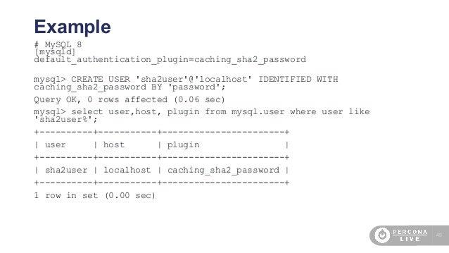 49 Example # MySQL 8 [mysqld] default_authentication_plugin=caching_sha2_password mysql> CREATE USER 'sha2user'@'localhost...