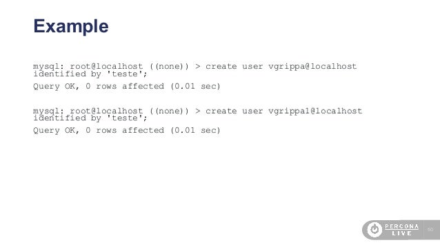 50 Example mysql: root@localhost ((none)) > create user vgrippa@localhost identified by 'teste'; Query OK, 0 rows affected...