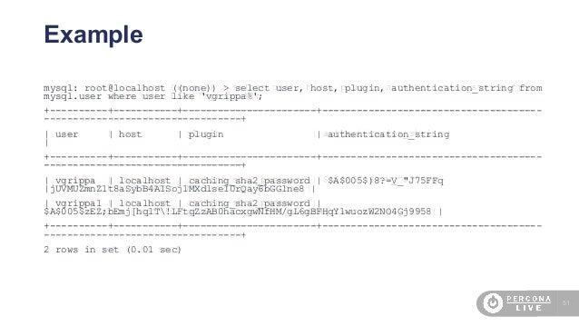 51 Example mysql: root@localhost ((none)) > select user, host, plugin, authentication_string from mysql.user where user li...
