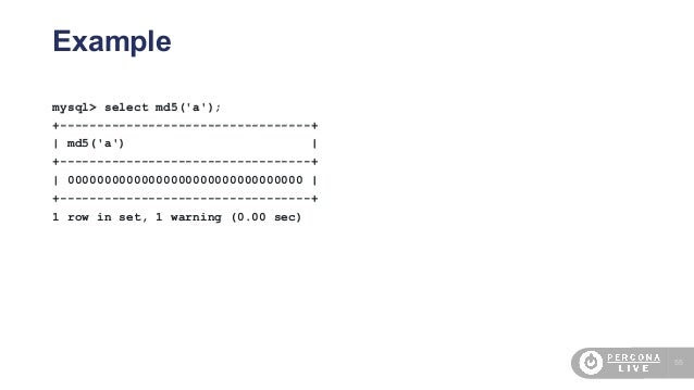 55 Example mysql> select md5('a'); +----------------------------------+   md5('a')   +----------------------------------+ ...