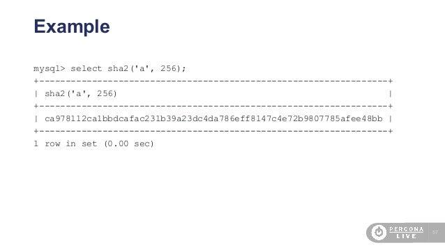 57 Example mysql> select sha2('a', 256); +------------------------------------------------------------------+   sha2('a', ...
