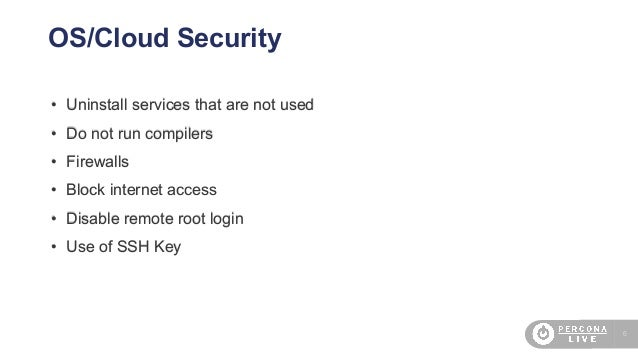 6 OS/Cloud Security • Uninstall services that are not used • Do not run compilers • Firewalls • Block internet access • Di...
