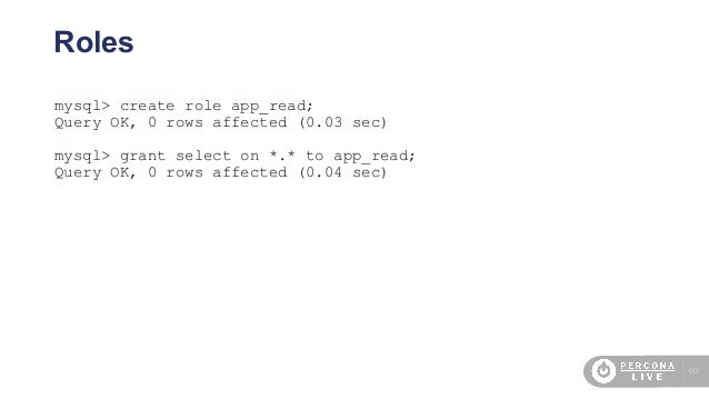 60 Roles mysql> create role app_read; Query OK, 0 rows affected (0.03 sec) mysql> grant select on *.* to app_read; Query O...