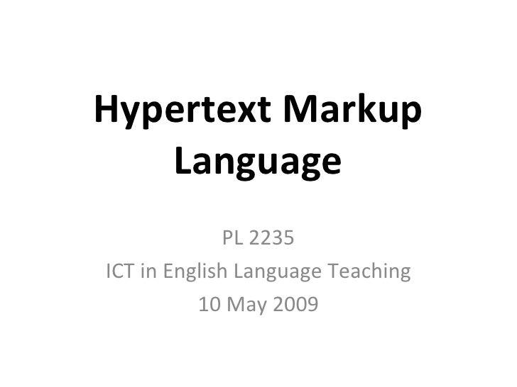 Hypertext Markup Language PL 2235 ICT in English Language Teaching 10 May 2009