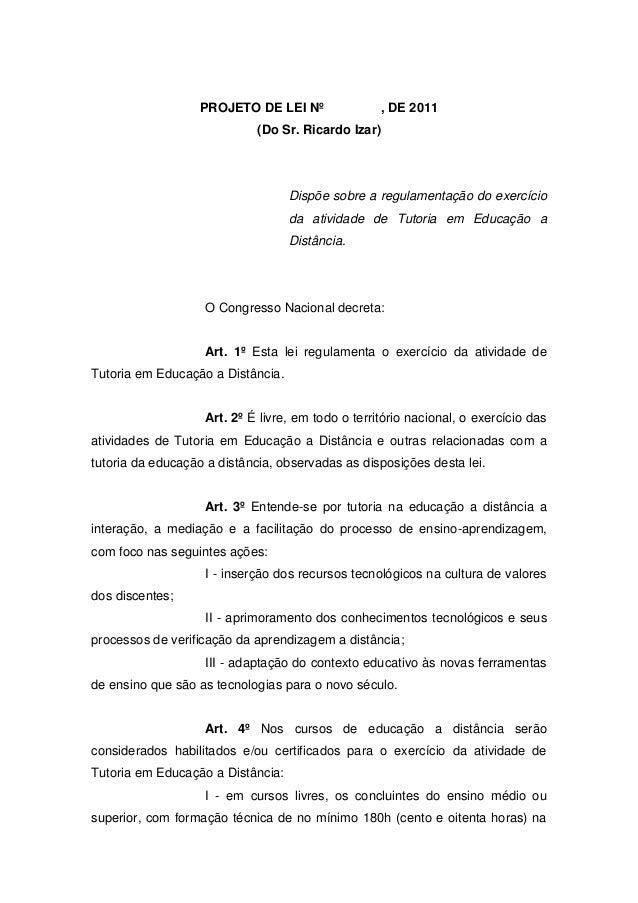 PROJETO DE LEI Nº , DE 2011 (Do Sr. Ricardo Izar) Dispõe sobre a regulamentação do exercício da atividade de Tutoria em Ed...