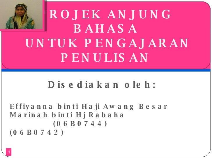 Disediakan oleh:  Effiyanna binti Haji Awang Besar    Marinah binti Hj Rabaha  (06B0744) (06B0742) PROJEK ANJUNG BAHASA UN...