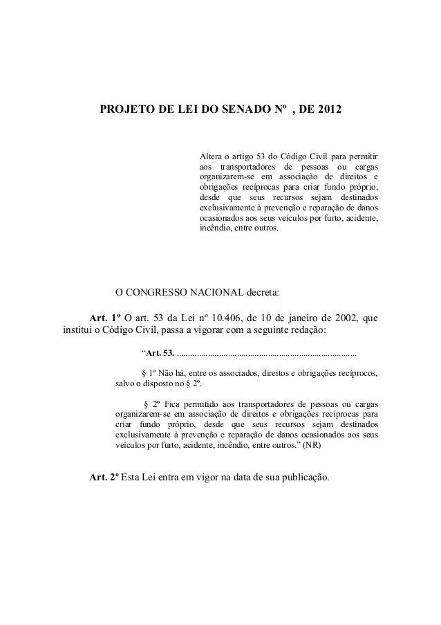 PROJETO DE LEI DO SENADO Nº , DE 2012 Altera o artigo 53 do Código Civil para permitir aos transportadores de pessoas ou c...