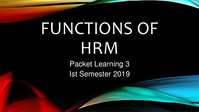 FUNCTIONS OF HRM Packet Learning 3 Ist Semester 2019