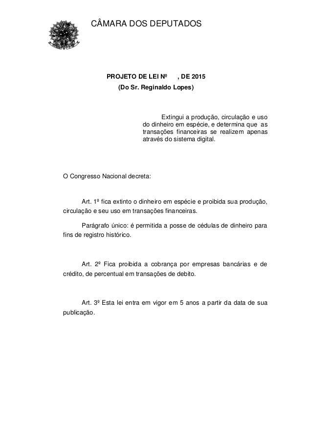 CÂMARA DOS DEPUTADOS PROJETO DE LEI Nº , DE 2015 (Do Sr. Reginaldo Lopes) Extingui a produção, circulação e uso do dinheir...