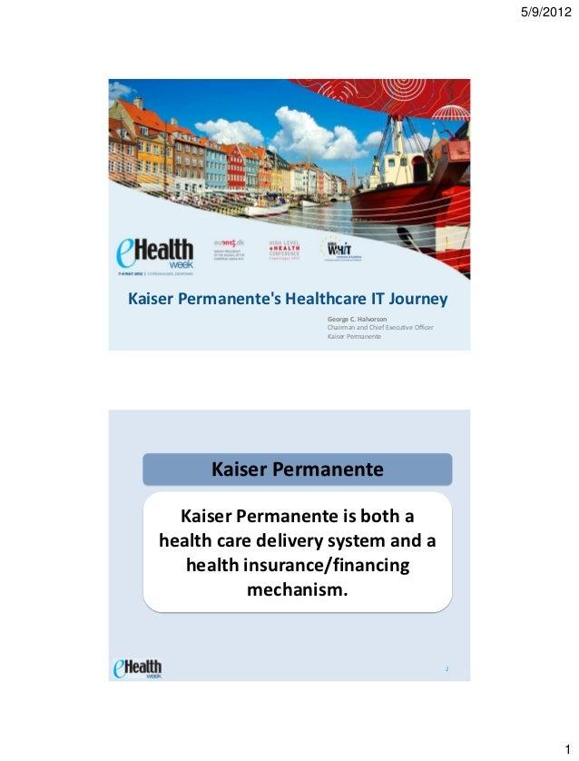 5/9/2012Kaiser Permanentes Healthcare IT Journey                         George C. Halvorson                         Chair...