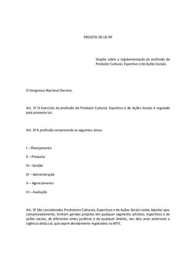 PROJETO DE LEI Nº  Dispõe sobre a regulamentação da profissão de Produtor Cultural, Esportivo e de Ações Sociais.  O Congr...