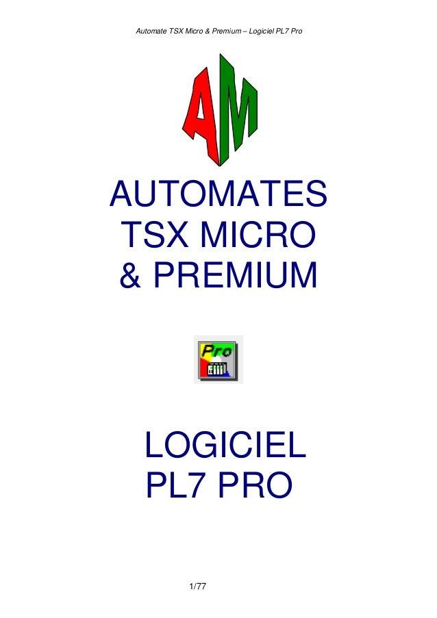 Automate TSX Micro & Premium – Logiciel PL7 Pro 1/77 AUTOMATES TSX MICRO & PREMIUM LOGICIEL PL7 PRO