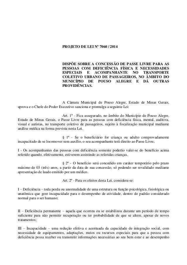 PROJETO DE LEI Nº 7060 / 2014 DISPÕE SOBRE A CONCESSÃO DE PASSE LIVRE PARA AS PESSOAS COM DEFICIÊNCIA FÍSICA E NECESSIDADE...