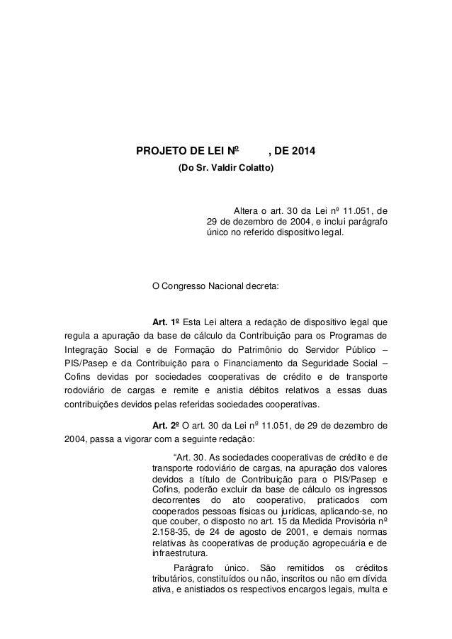 PROJETO DE LEI No , DE 2014  (Do Sr. Valdir Colatto)  Altera o art. 30 da Lei nº 11.051, de  29 de dezembro de 2004, e inc...