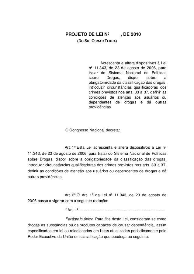 PROJETO DE LEI Nº , DE 2010(DO SR. OSMAR TERRA)Acrescenta e altera dispositivos à Leinº 11.343, de 23 de agosto de 2006, p...
